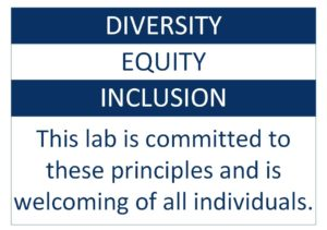 Diversity, Equity, Inclusion; this lab is committed to these principles and is welcoming of all individuals